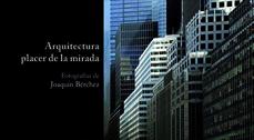 """""""Arquitectura, placer de la mirada"""", Fotografías de Joaquín Bérchez"""