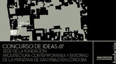 Concurso de Ideas Sede de la Fundación Arquitectura Contemporánea y entorno de la manzana de San Pablo en Córdoba