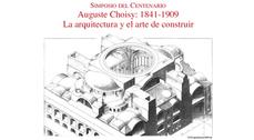 Simposio del centenario de Auguste Choisy (1841-1909)