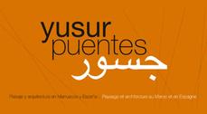 Yusur-Puentes. Paisaje y arquitectura en Marruecos y España
