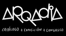 ARQADIA, Catálogo + Exposición + Congreso