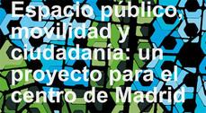 Debate: Espacio público, movilidad y ciudadanía: un proyecto para el centro de Madrid