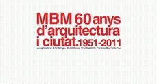 MBM: 60 años de arquitectura y ciudad: 1951- 2011