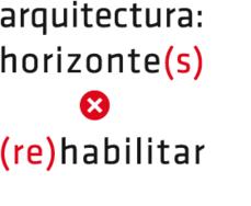 Arquitectura: Horizonte(s) X (re)Habilitar