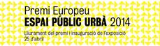 Premi Europeu de l'Espai Públic Urbà 2014, CCCB BCN, expo y entrega de premio