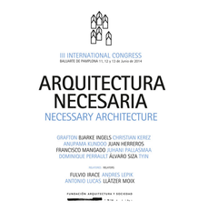III Congreso Internacional Arquitectura y Sociedad, Pamplona, 11 al 13 JUN 2014: ARQUITECTURA NECESARIA