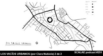 251 LOS VACÍOS URBANOS (por Clara Nubiola) 2 de 2 SCALAE PODCAST