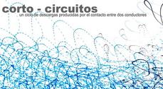 """""""Corto – Circuitos 2009"""", un ciclo de descargas producidas por el contacto entre dos conductores"""