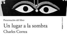"""Presentación del libro """"Un lugar a la sombra"""" de Charles Correa"""
