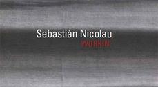 Sebastián Nicolau: Workin'